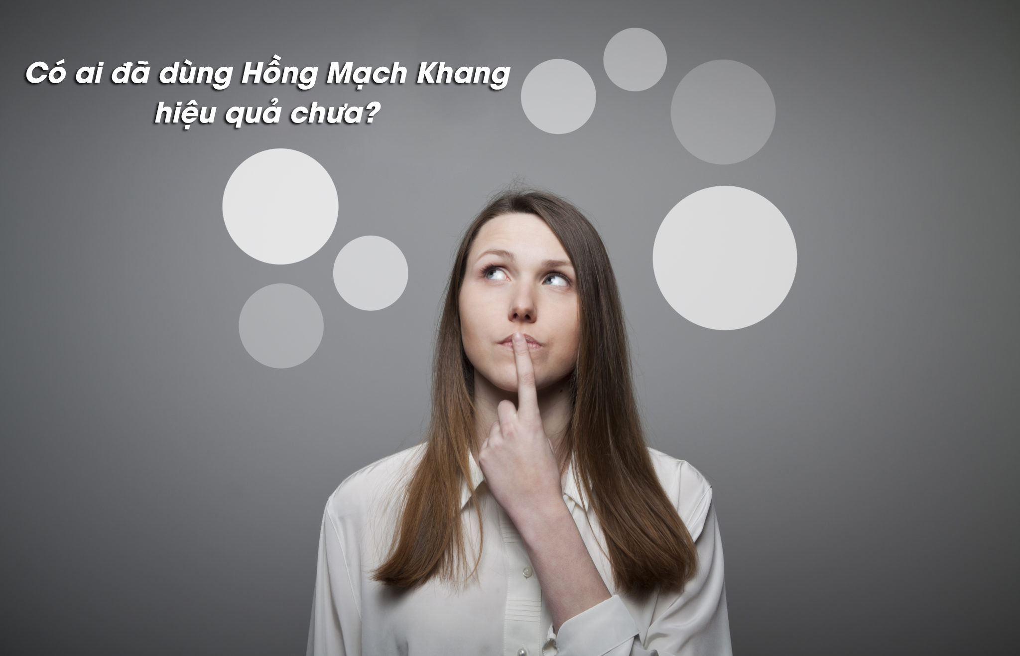 Ai đã dùng Hồng Mạch Khang có hiệu quả tốt chưa?